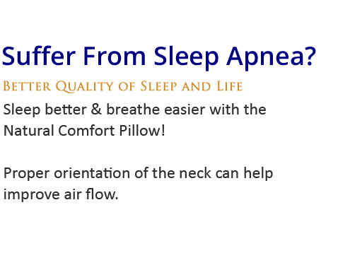 Sleep better & breathe easier with the Natural Comfort Pillow! Proper orientation of the neck can help improve air flow.